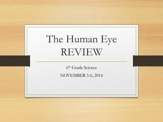 The Human  Eye REVIEW