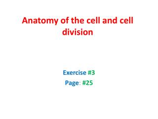 Anatomy of the cell and cell division