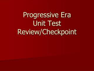 Progressive Era Unit Test Review/Checkpoint