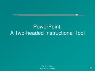 PowerPoint - A two headed Instructional Tool