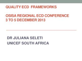 QUALITY ECD  FRAMEWORKS OSISA  REGIONAL ECD CONFERENCE 3 to 5 DECEMBER 2013