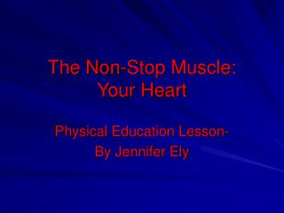 The Non-Stop Muscle: Your Heart