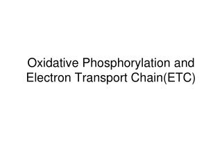 Oxidative Phosphorylation and Electron Transport Chain(ETC)