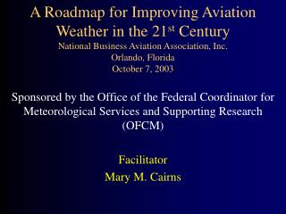 A Roadmap for Improving Aviation Weather in the 21st Century National Business Aviation Association, Inc. Orlando, Flori