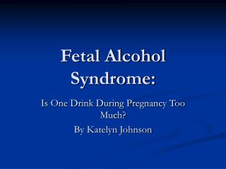 Fetal Alcohol Syndrome: