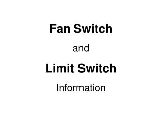 Fan Switch and  Limit Switch Information