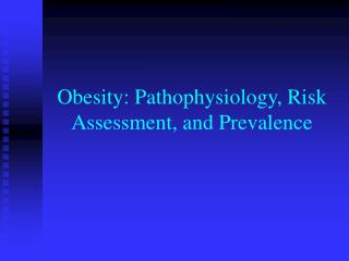 Obesity: Pathophysiology, Risk Assessment, and Prevalence
