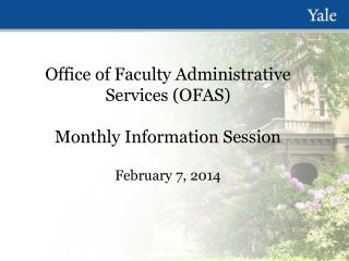 Office of Faculty  Administrative  Services (OFAS) Monthly Information Session February 7, 2014