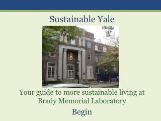 Sustainable  Yale Your  guide to more sustainable living at Brady Memorial Laboratory