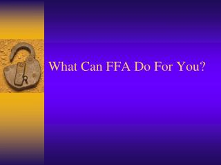What Can FFA Do For You?