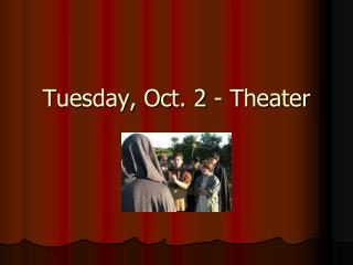 Tuesday, Oct. 2 - Theater