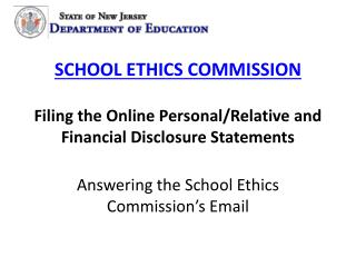 SCHOOL  ETHICS COMMISSION Filing the Online Personal/Relative and Financial Disclosure Statements