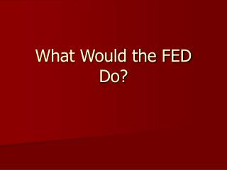 What Would the FED Do?