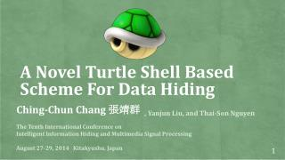A  Novel Turtle Shell  Based Scheme  For Data Hiding