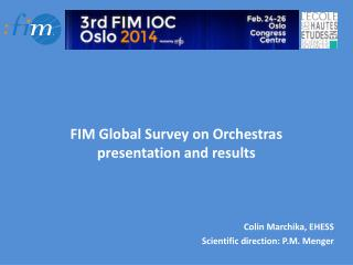 FIM Global Survey on Orchestras presentation  and  results Colin  Marchika , EHESS