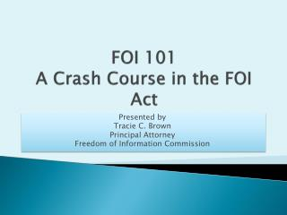 FOI  101  A Crash Course in the  FOI  Act