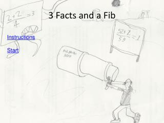 3 Facts and a Fib