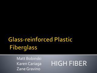 Glass-reinforced Plastic  Fiberglass