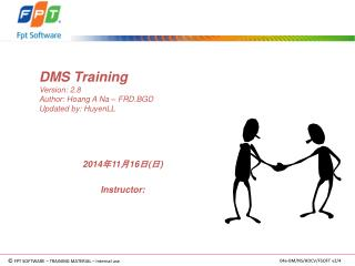 DMS Training Version: 2.8 Author: Hoang A Na – FRD.BGD Updated by: HuyenLL