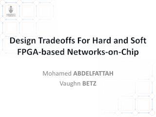 Design Tradeoffs For Hard and Soft FPGA-based Networks-on-Chip