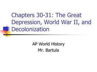 Chapters 30-31: The Great Depression, World War II, and Decolonization
