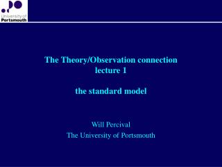 The Theory/Observation connection lecture 1 the standard model