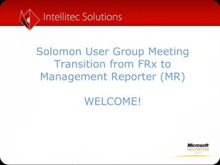 Solomon User Group Meeting Transition from  FRx  to Management Reporter (MR) WELCOME!