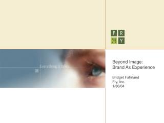 Beyond Image: Brand As Experience Bridget Fahrland Fry, Inc. 1/30/04