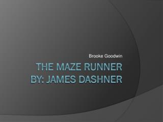 The Maze Runner By: James Dashner