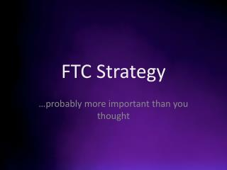 FTC Strategy