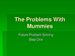 The Problems With Mummies