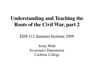 Understanding and Teaching the Roots of the Civil War, part 2 EDS 112 Summer Institute 2009