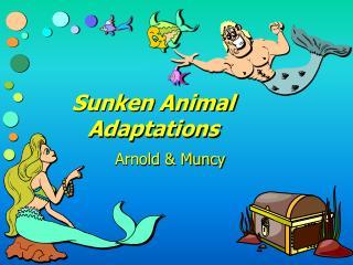 Sunken Animal  Adaptations