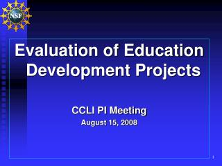 Evaluation of Education Development Projects CCLI PI Meeting August 15, 2008
