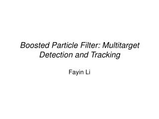 Boosted Particle Filter: Multitarget Detection and Tracking