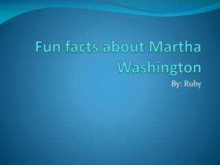 Fun facts about Martha Washington