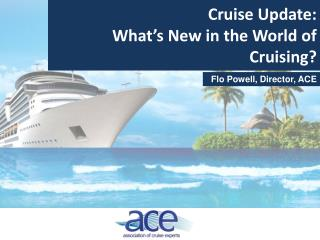 Cruise Update:  What's New in the World of Cruising?