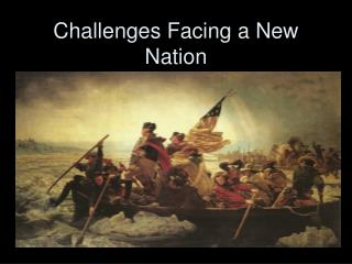 Challenges Facing a New Nation