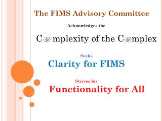 Acknowledges the         C     mplexity  of the C    mplex Seeks Clarity for FIMS Strives for