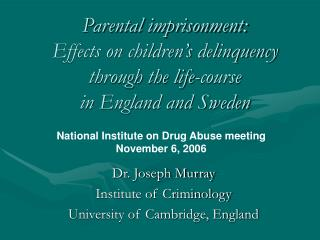 Parental imprisonment:  Effects on children s delinquency through the life-course  in England and Sweden