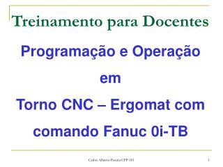 Programa��o e Opera��o  em  Torno CNC � Ergomat com comando Fanuc 0i-TB