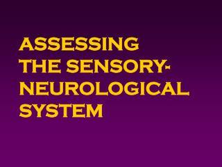 ASSESSING          THE SENSORY-NEUROLOGICAL SYSTEM