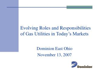 Evolving Roles and Responsibilities of Gas Utilities in Today�s Markets