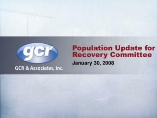 Population Update for Recovery Committee January 30, 2008