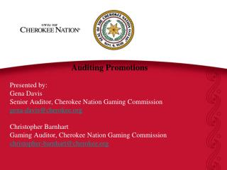 Auditing Promotions Presented by: Gena Davis Senior Auditor, Cherokee Nation Gaming Commission