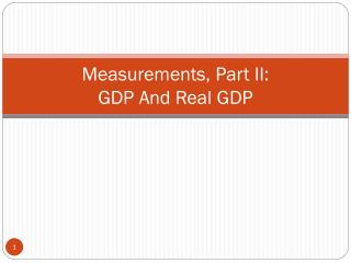 Measurements, Part II:  GDP And Real GDP