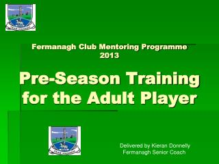 Fermanagh Club Mentoring Programme 2013 Pre-Season Training for the Adult Player
