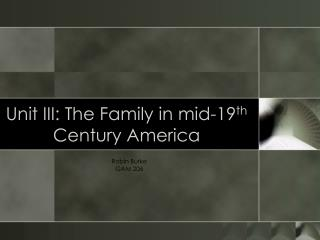 Unit III: The Family in mid-19 th  Century America