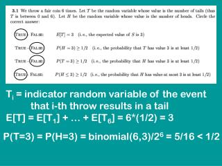 T i  = indicator random variable of the event           that i-th throw results in a tail