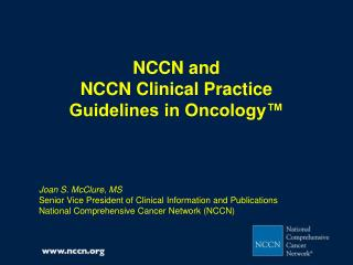 NCCN and  NCCN Clinical Practice  Guidelines in Oncology™